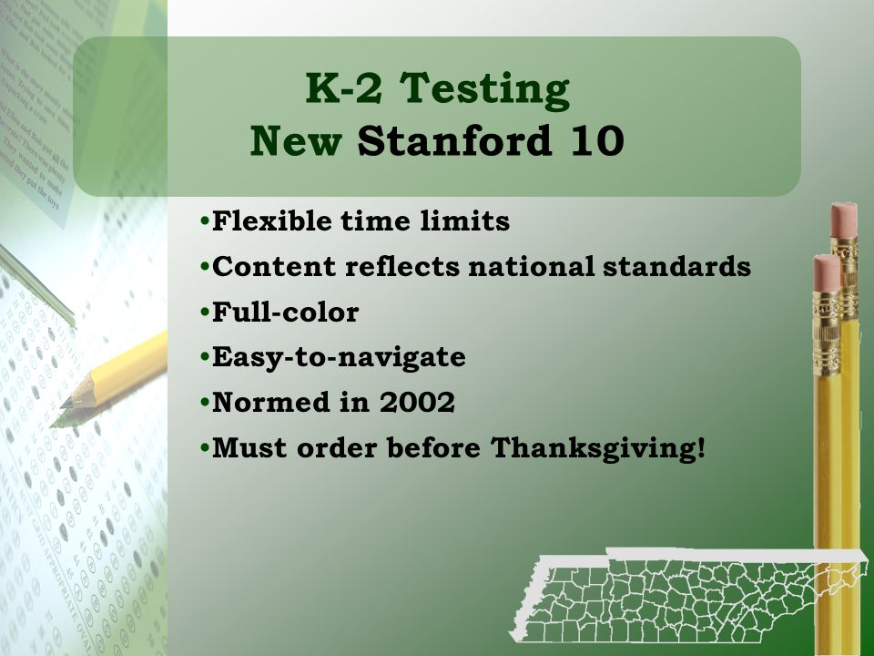 Flexible time limits Content reflects national standards Full-color Easy-to-navigate Normed in 2002 Must order before Thanksgiving! K-2 Testing New St