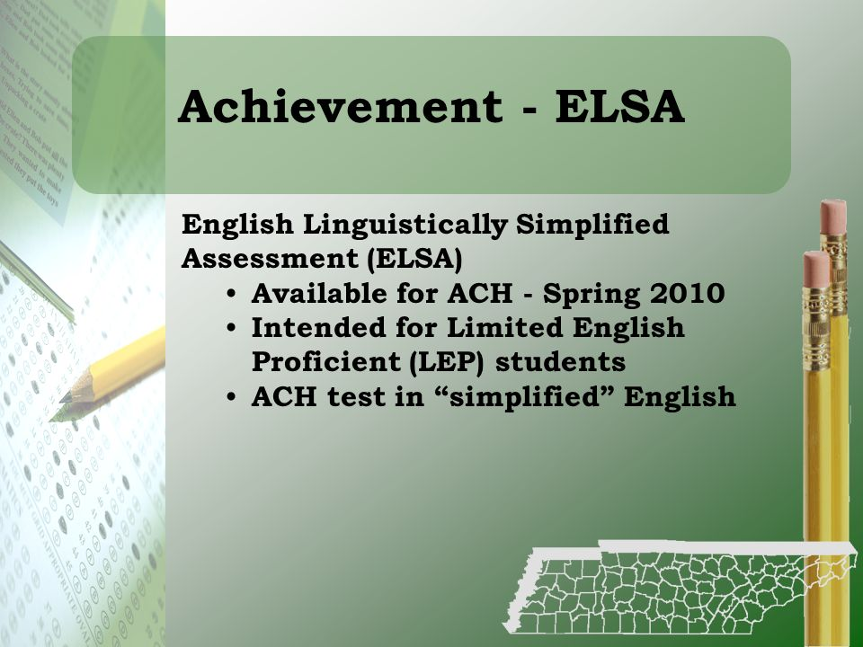Achievement - ELSA English Linguistically Simplified Assessment (ELSA) Available for ACH - Spring 2010 Intended for Limited English Proficient (LEP) s