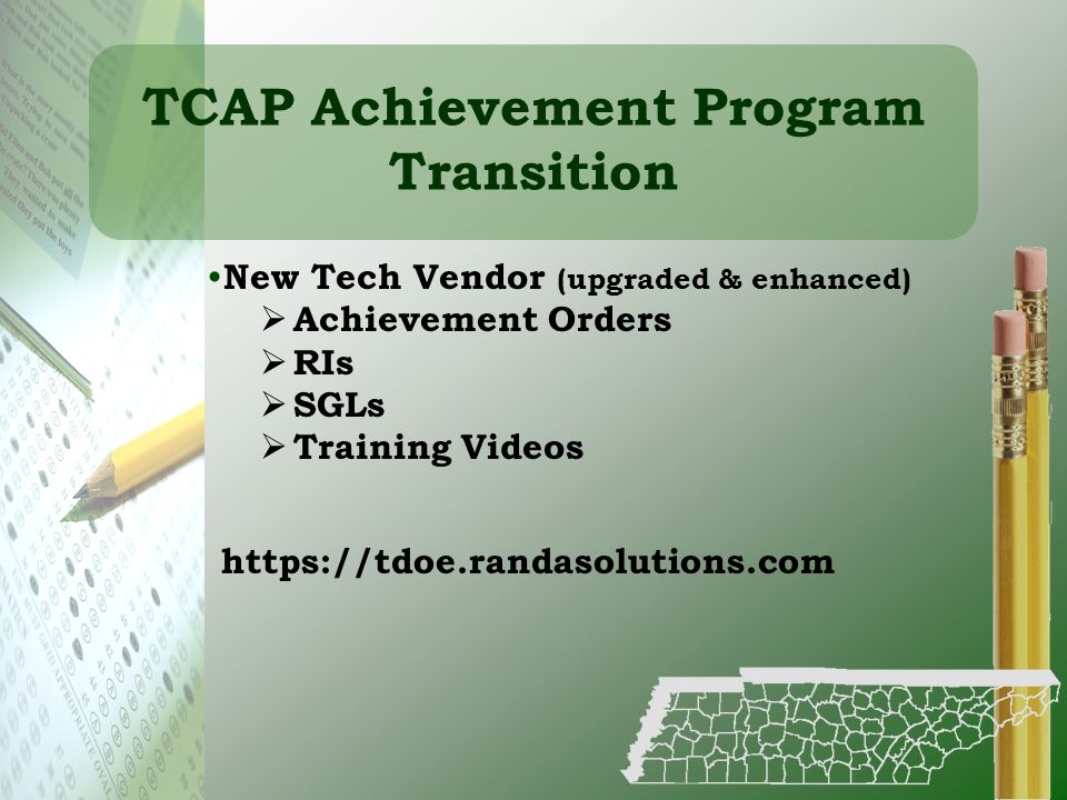 TCAP Achievement Program Transition New Tech Vendor (upgraded & enhanced) Achievement Orders RIs SGLs Training Videos https://tdoe.randasolutions.com