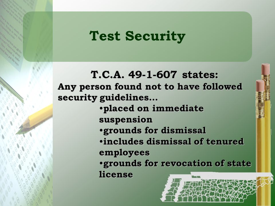 Test Security T.C.A. 49-1-607 states: Any person found not to have followed security guidelines… placed on immediate suspension placed on immediate su