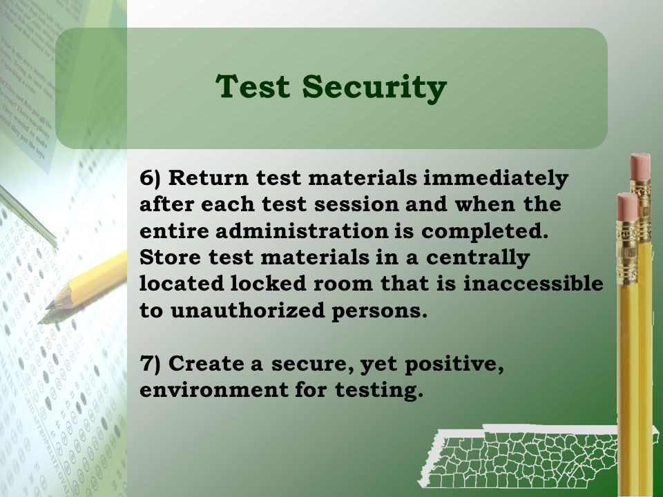 Test Security 6) Return test materials immediately after each test session and when the entire administration is completed. Store test materials in a