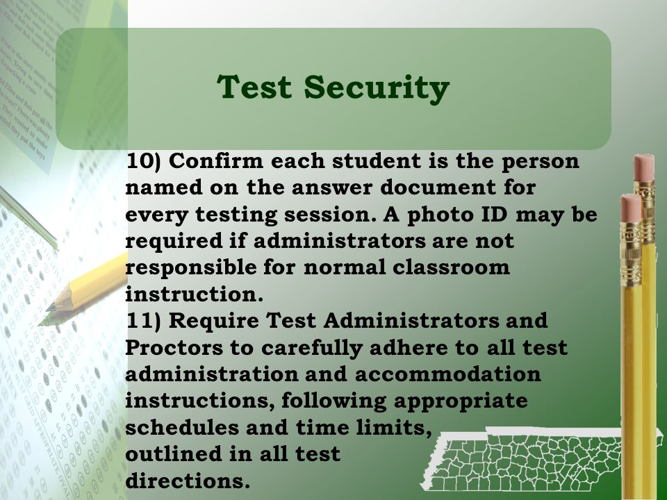 Test Security 10) Confirm each student is the person named on the answer document for every testing session. A photo ID may be required if administrat