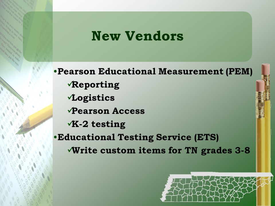 New Vendors Pearson Educational Measurement (PEM) Reporting Logistics Pearson Access K-2 testing Educational Testing Service (ETS) Write custom items