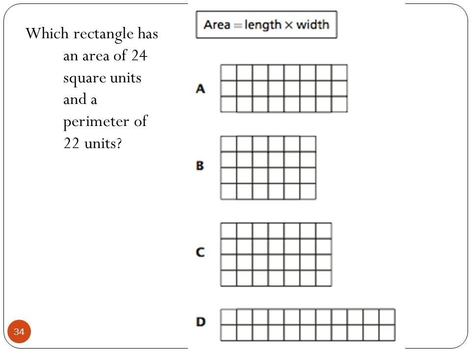 Which rectangle has an area of 24 square units and a perimeter of 22 units? 34
