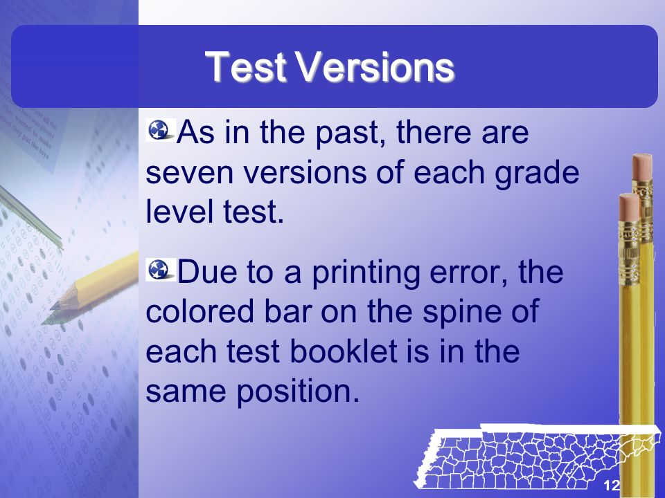 Test Versions As in the past, there are seven versions of each grade level test. Due to a printing error, the colored bar on the spine of each test bo