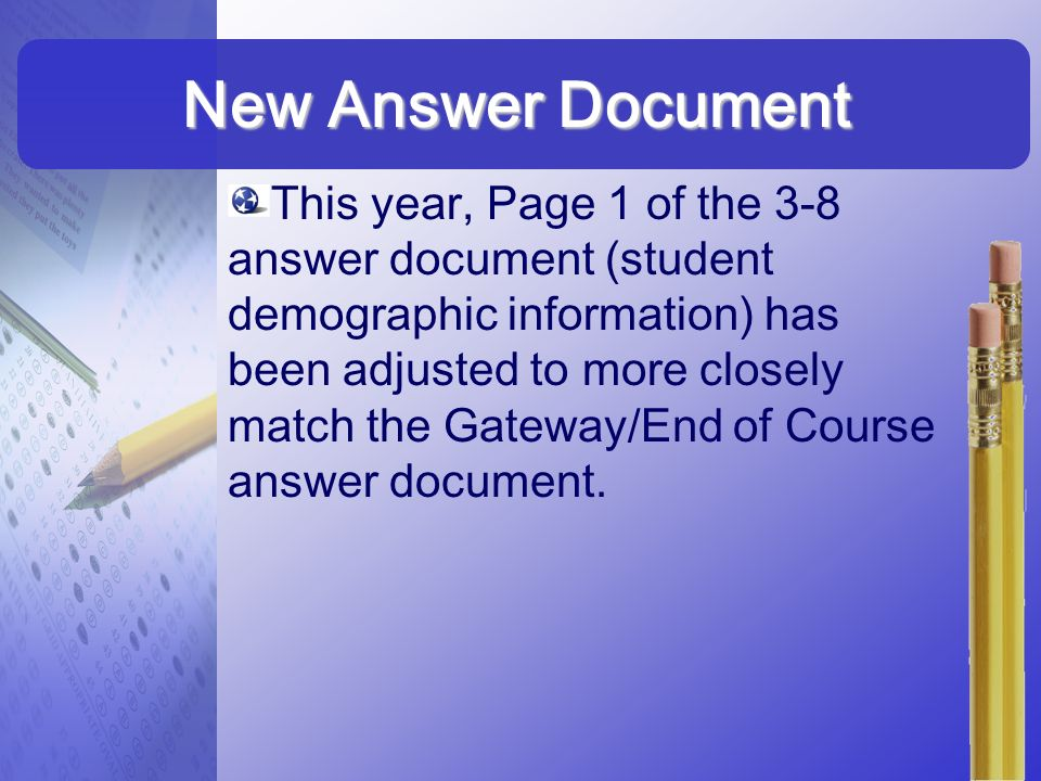 New Answer Document This year, Page 1 of the 3-8 answer document (student demographic information) has been adjusted to more closely match the Gateway