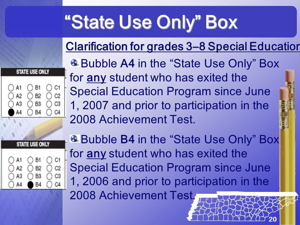 State Use Only Box Clarification for grades 3–8 Special Education Clarification for grades 3–8 Special Education: Bubble A4 in the State Use Only Box