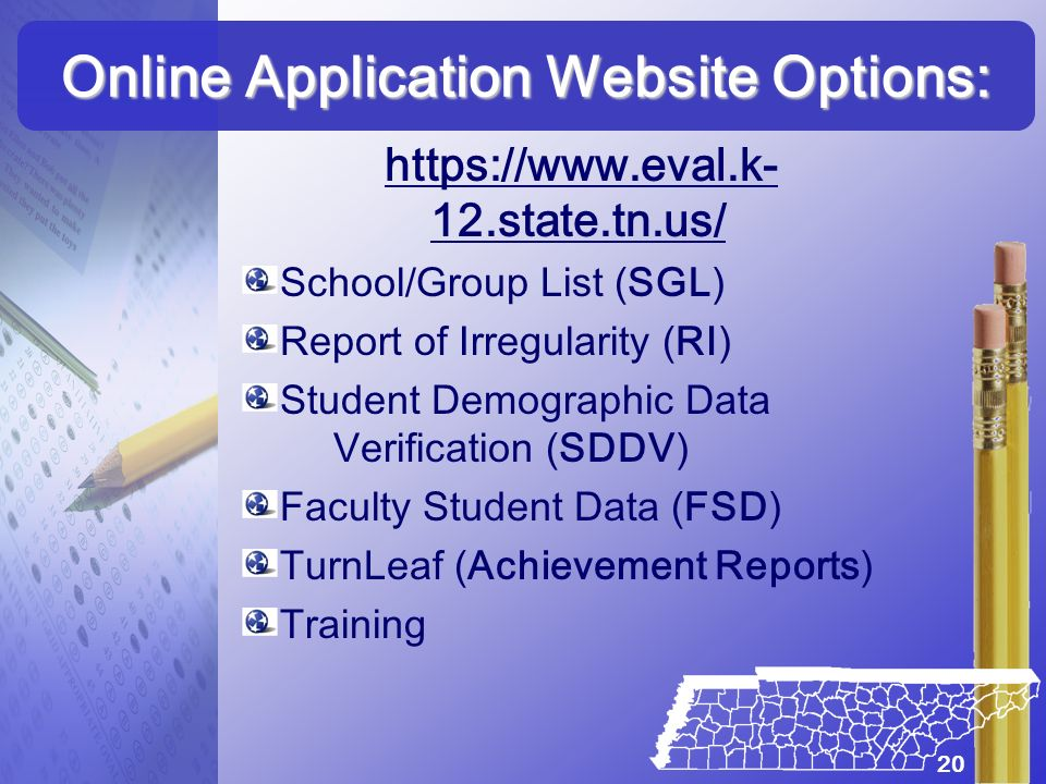 https://www.eval.k- 12.state.tn.us/ School/Group List (SGL) Report of Irregularity (RI) Student Demographic Data Verification (SDDV) Faculty Student D