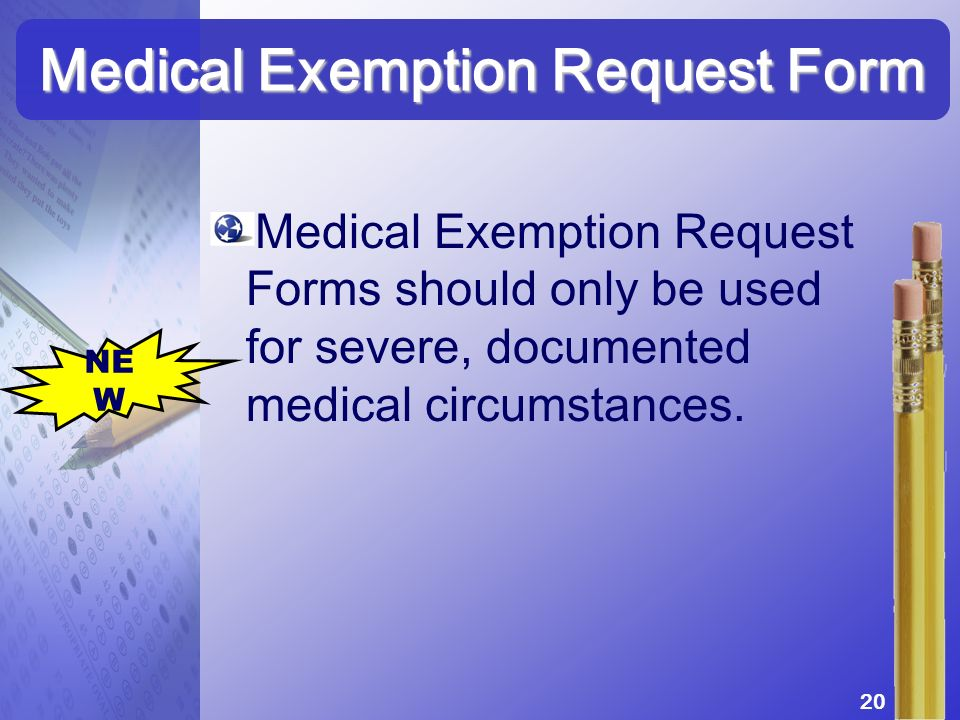 Medical Exemption Request Forms should only be used for severe, documented medical circumstances. Medical Exemption Request Form 20 NE W