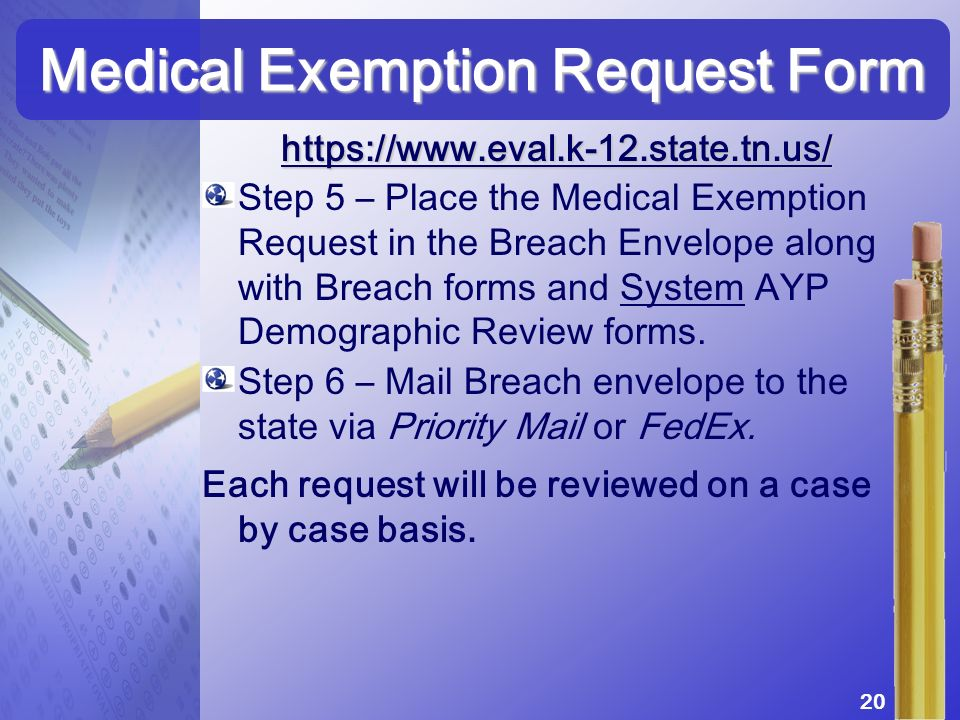 https://www.eval.k-12.state.tn.us/ Step 5 – Place the Medical Exemption Request in the Breach Envelope along with Breach forms and System AYP Demograp