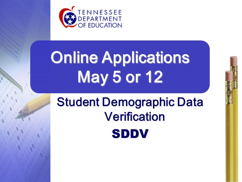 Student Demographic Data Verification SDDV Online Applications May 5 or 12 20