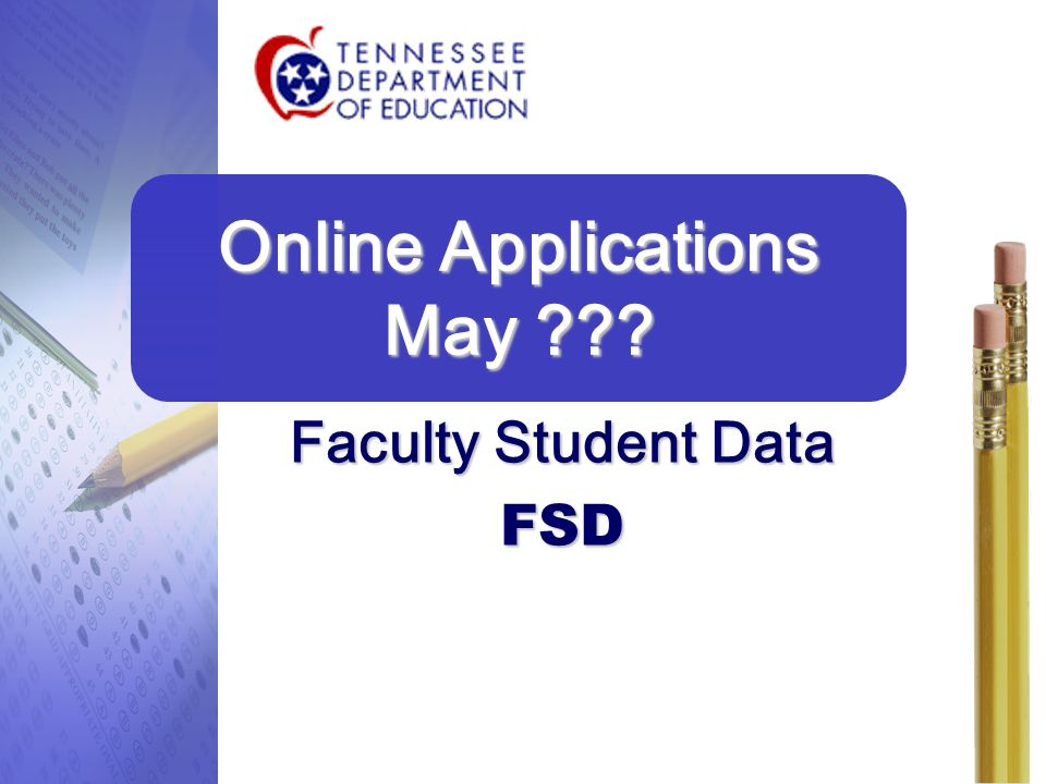 Faculty Student Data FSD Online Applications May ??? 20
