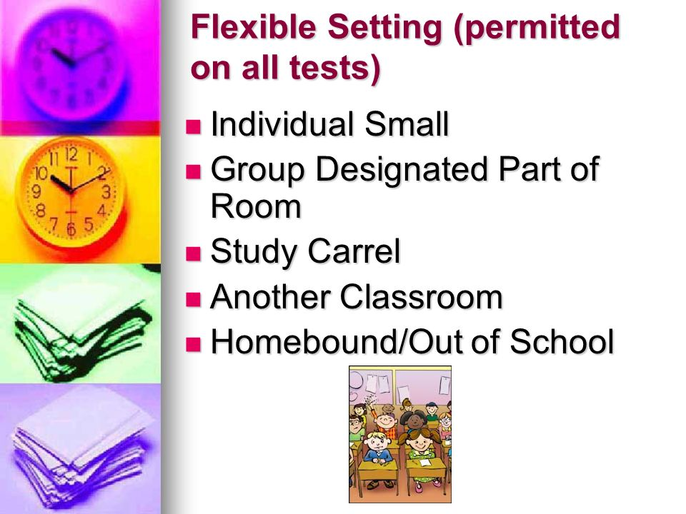 Flexible Setting (permitted on all tests) Individual Small Individual Small Group Designated Part of Room Group Designated Part of Room Study Carrel S