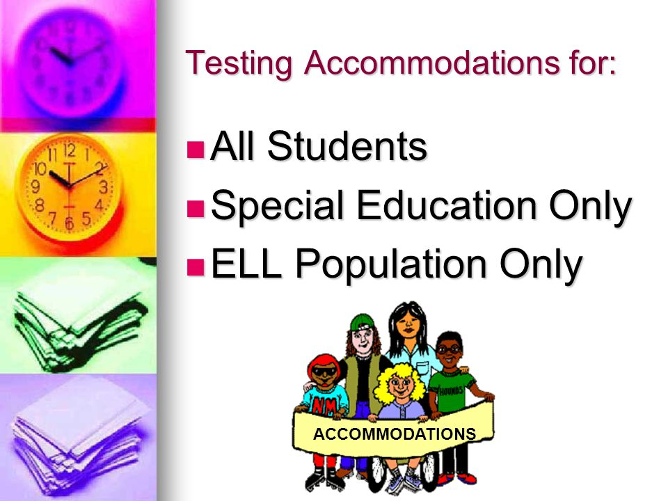 Testing Accommodations for: All Students All Students Special Education Only Special Education Only ELL Population Only ELL Population Only ACCOMMODAT