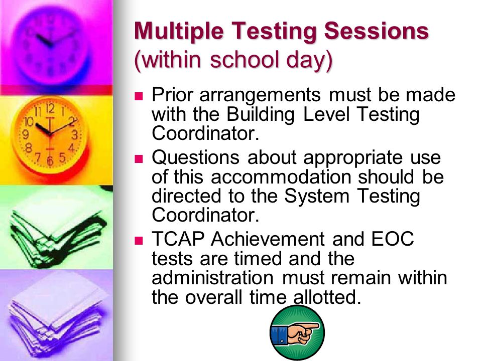 Multiple Testing Sessions (within school day) Prior arrangements must be made with the Building Level Testing Coordinator. Questions about appropriate