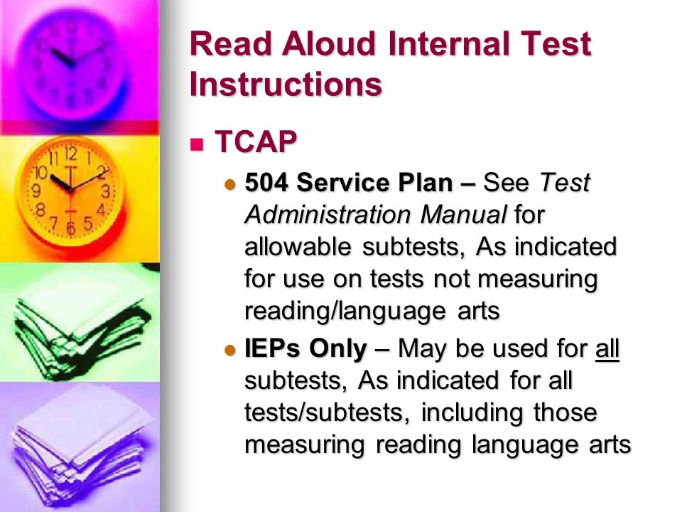 Read Aloud Internal Test Instructions TCAP TCAP 504 Service Plan – See Test Administration Manual for allowable subtests, As indicated for use on test