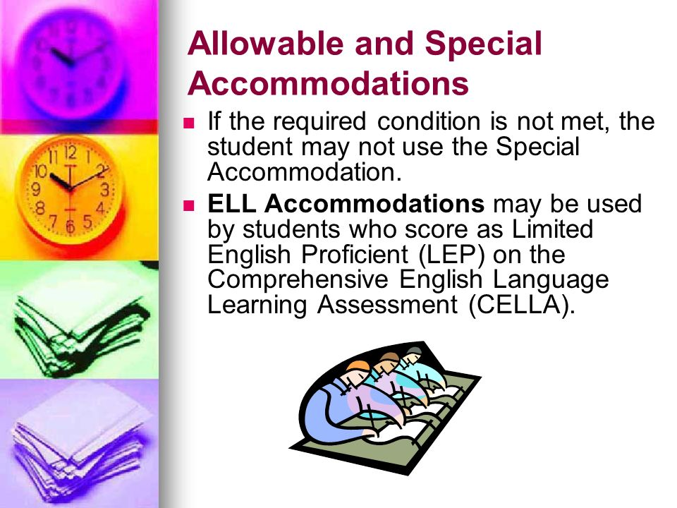 Allowable and Special Accommodations If the required condition is not met, the student may not use the Special Accommodation. ELL Accommodations may b