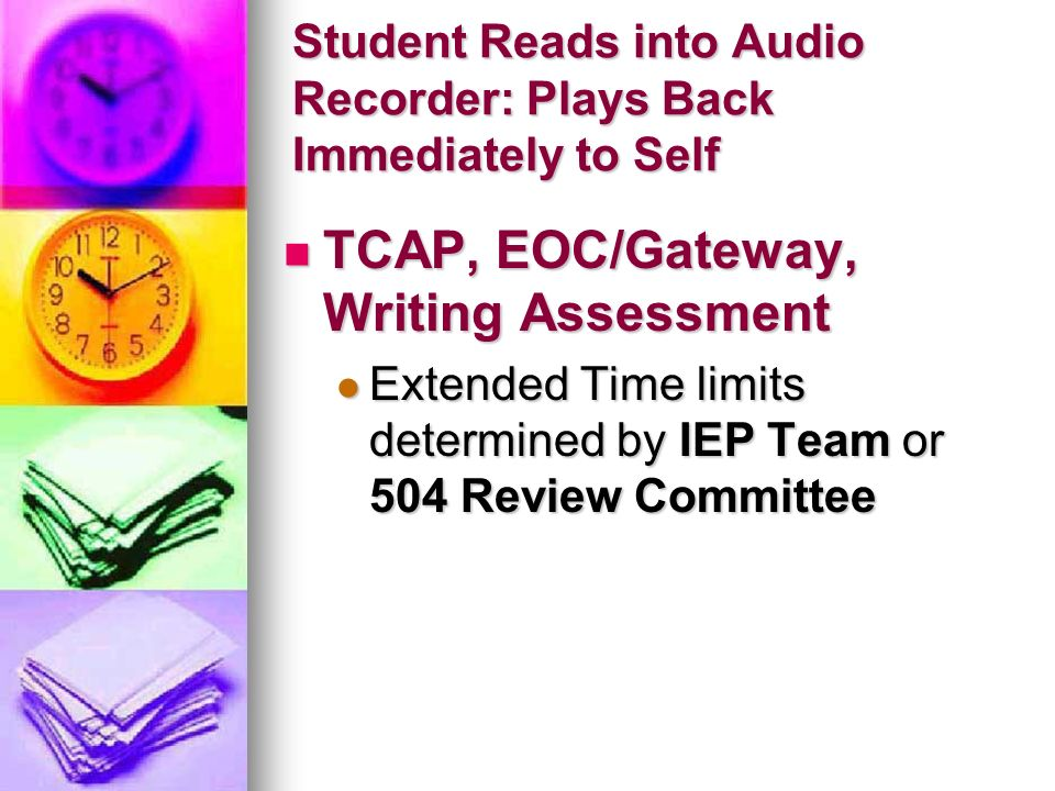 Student Reads into Audio Recorder: Plays Back Immediately to Self TCAP, EOC/Gateway, Writing Assessment TCAP, EOC/Gateway, Writing Assessment Extended