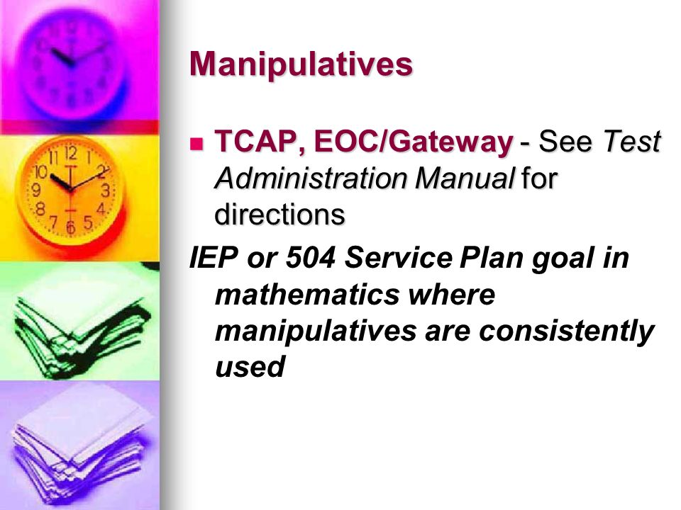 Manipulatives TCAP, EOC/Gateway - See Test Administration Manual for directions TCAP, EOC/Gateway - See Test Administration Manual for directions IEP