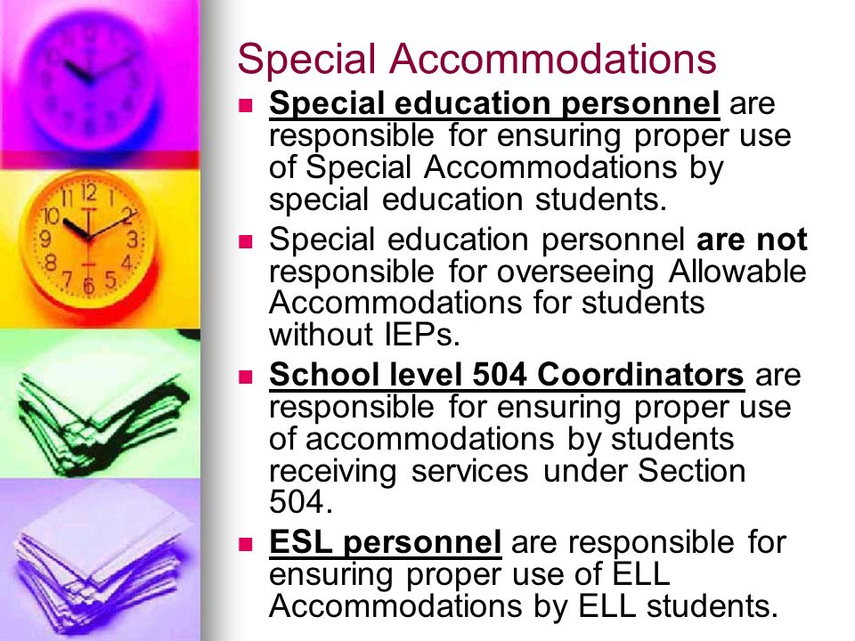 Special Accommodations Special education personnel are responsible for ensuring proper use of Special Accommodations by special education students. Sp