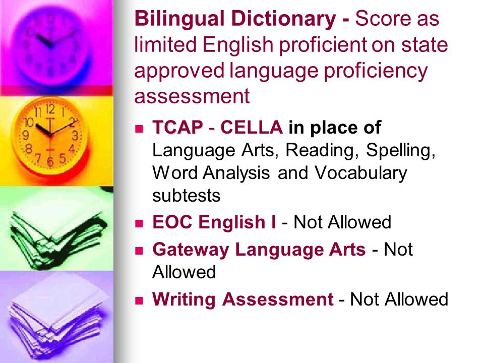 Bilingual Dictionary - Score as limited English proficient on state approved language proficiency assessment TCAP - TCAP - CELLA in place of Language