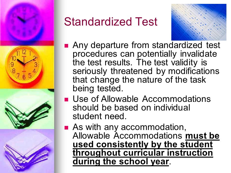 Standardized Test Any departure from standardized test procedures can potentially invalidate the test results. The test validity is seriously threaten