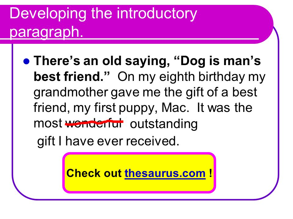 Developing the introductory paragraph. Theres an old saying, Dog is mans best friend. On my eighth birthday my grandmother gave me the gift of a best