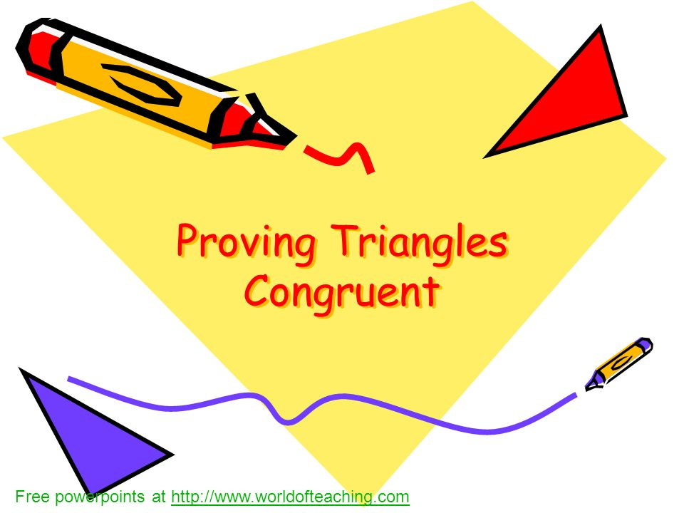 Proving Triangles Congruent Free powerpoints at http://www.worldofteaching.comhttp://www.worldofteaching.com