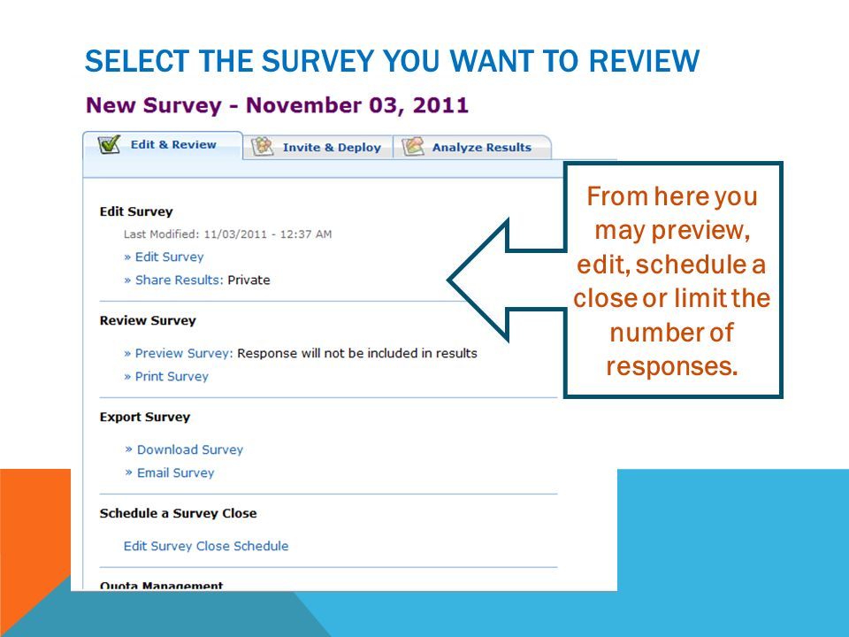 SELECT THE SURVEY YOU WANT TO REVIEW From here you may preview, edit, schedule a close or limit the number of responses.