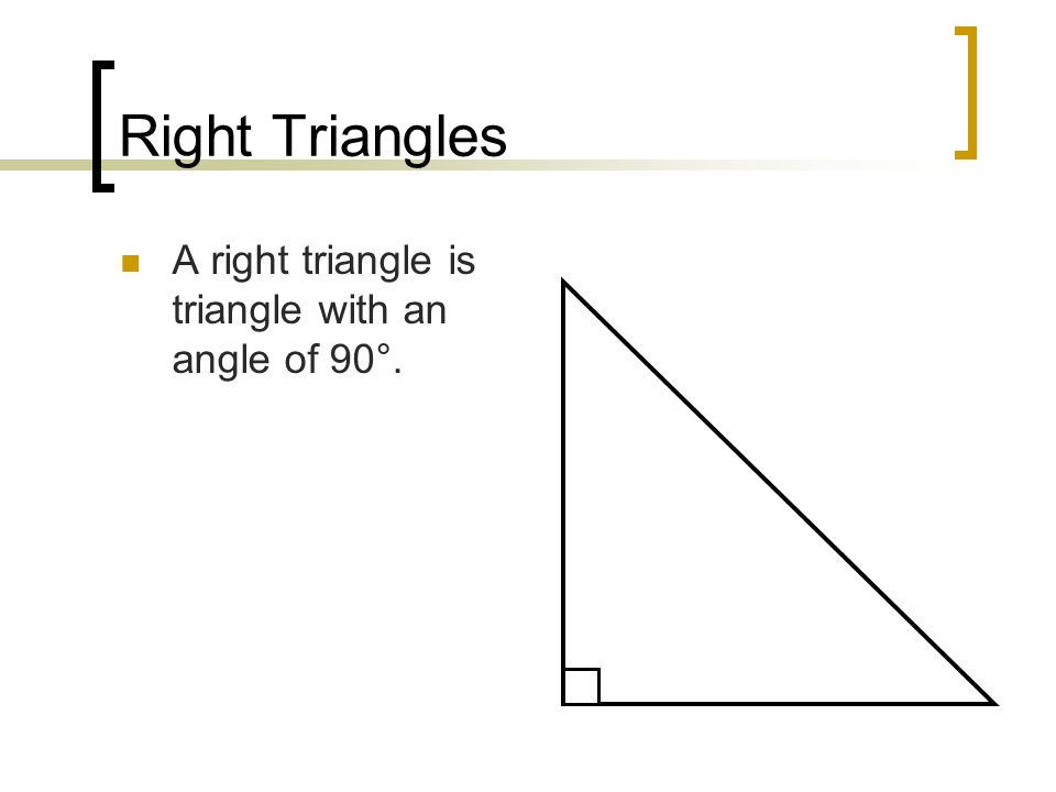 Right Triangles A right triangle is triangle with an angle of 90°.