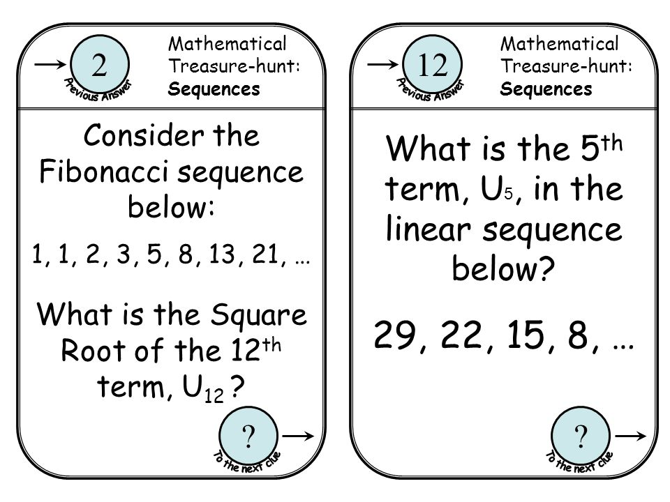 Mathematical Treasure-hunt: Sequences 12 ? Mathematical Treasure-hunt: Sequences 2 ? 29, 22, 15, 8, … What is the 5 th term, U 5, in the linear sequen