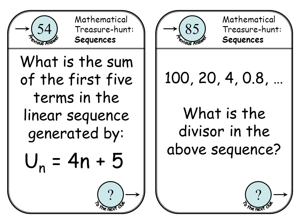 Mathematical Treasure-hunt: Sequences 85 ? Mathematical Treasure-hunt: Sequences 54 ? U n = 4n + 5 What is the sum of the first five terms in the line