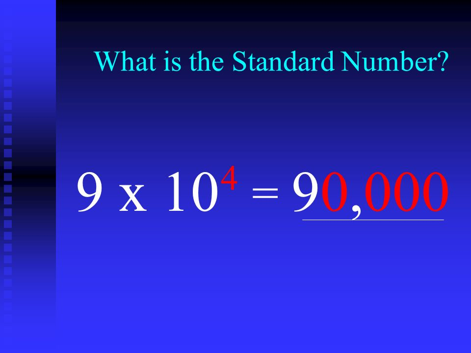 What is the Standard Number? 9 x 10 4 = 90,000
