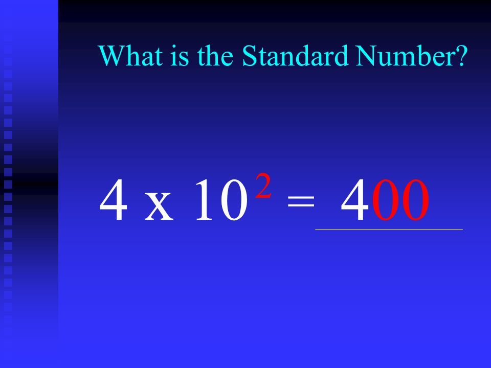 What is the Standard Number? 4 x 10 2 = 400