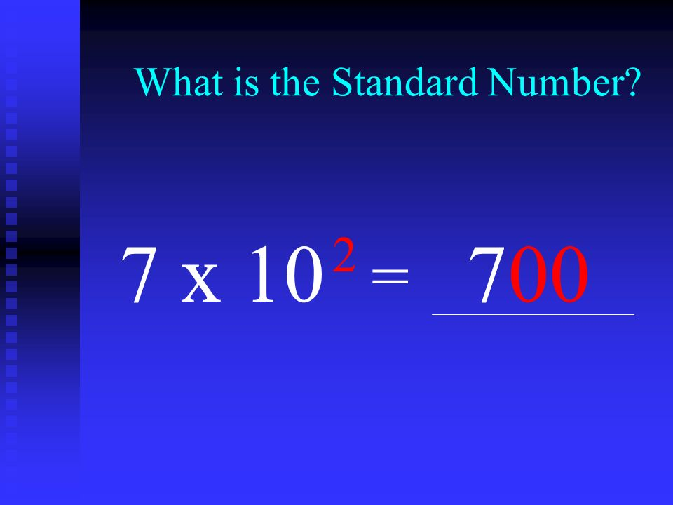 What is the Standard Number? 7 x 10 2 = 700