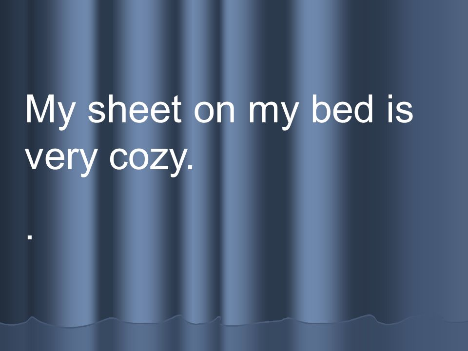 My sheet on my bed is very cozy.