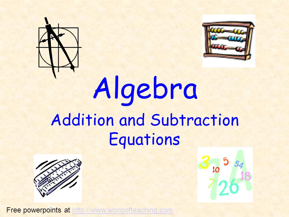 Algebra Addition and Subtraction Equations Free powerpoints at http://www.worldofteaching.comhttp://www.worldofteaching.com