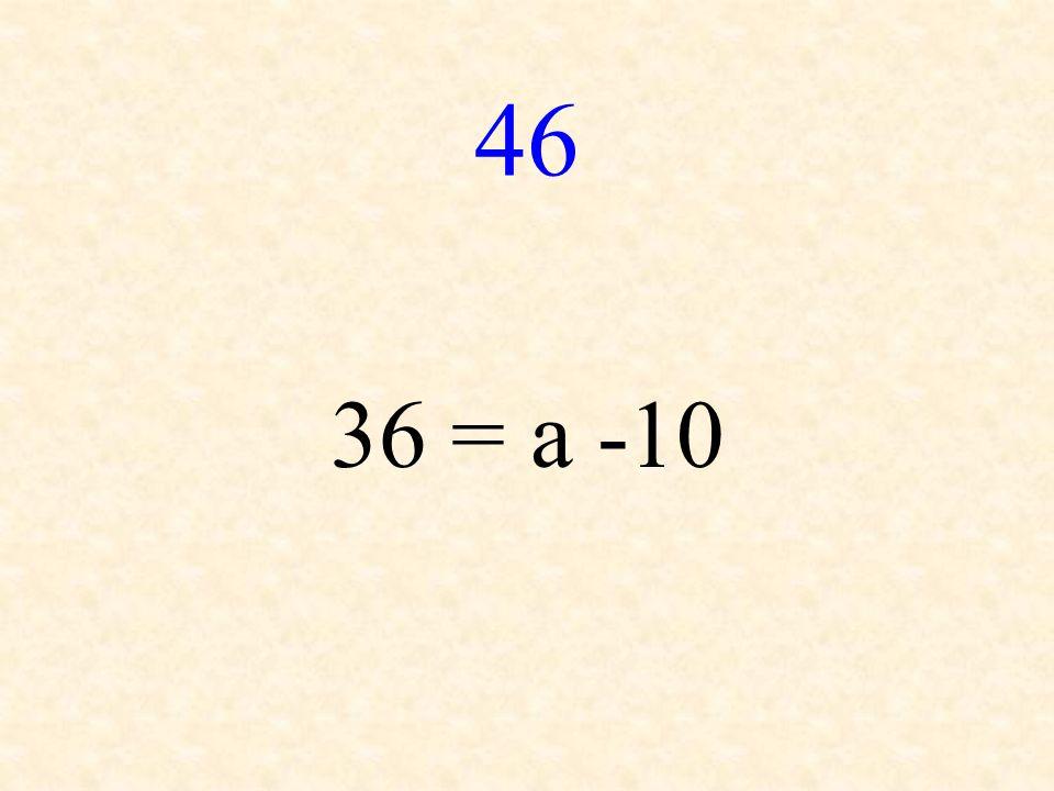 46 36 = a -10
