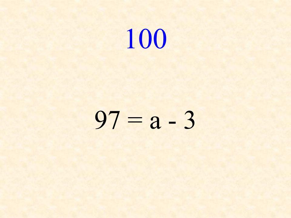 100 97 = a - 3