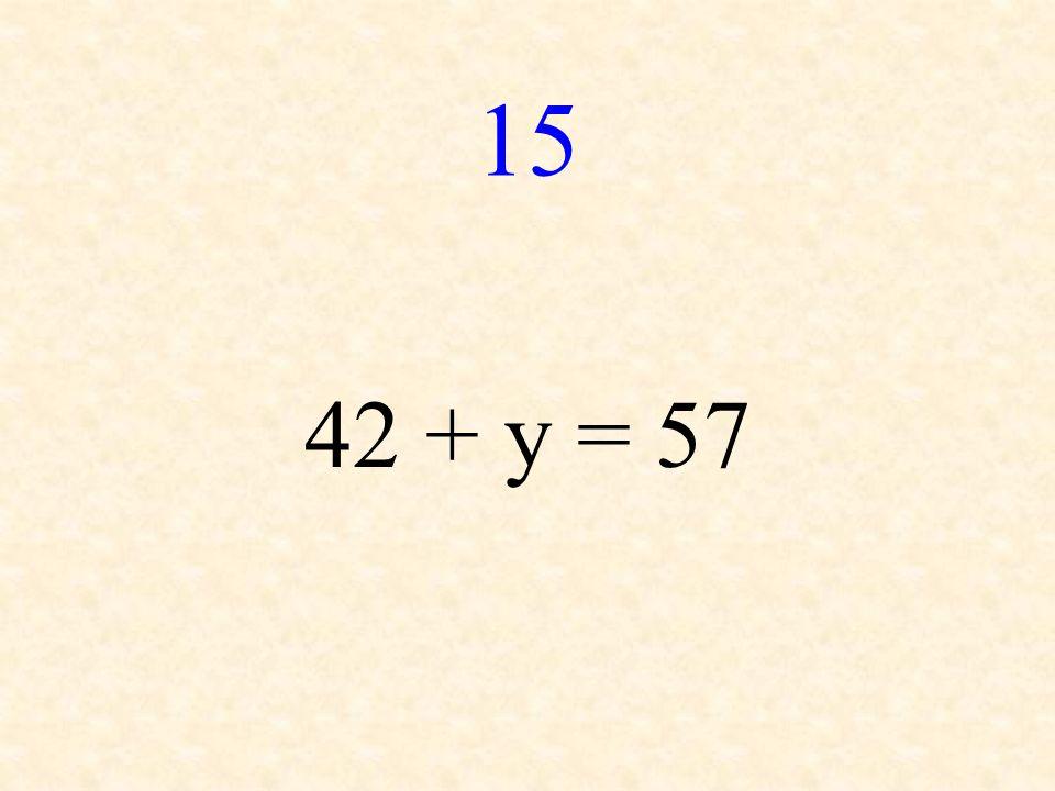 15 42 + y = 57