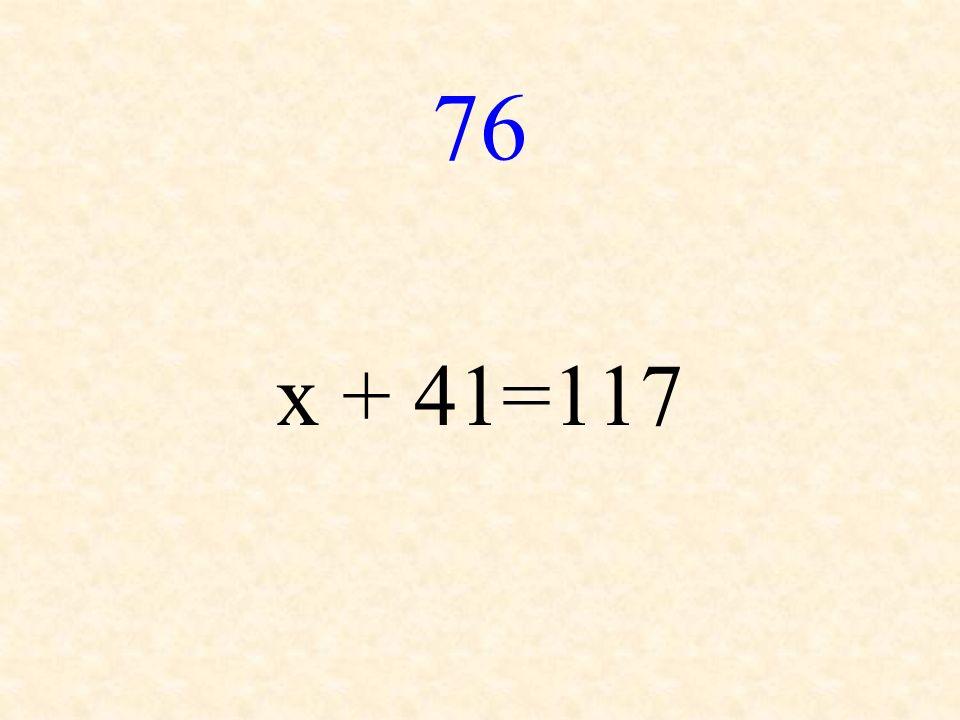 76 x + 41=117