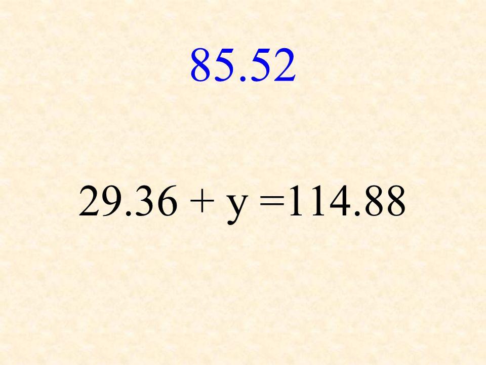 85.52 29.36 + y =114.88