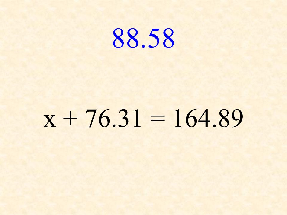 88.58 x + 76.31 = 164.89