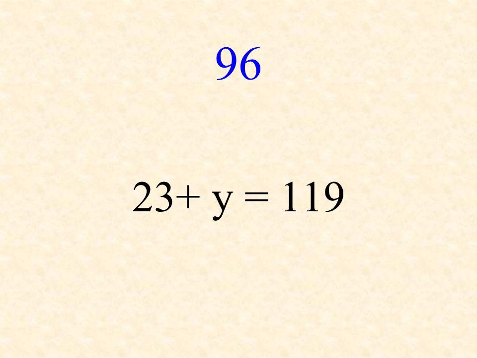 96 23+ y = 119