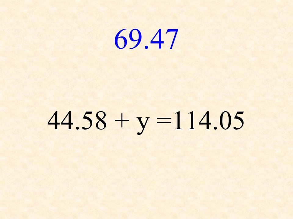 69.47 44.58 + y =114.05