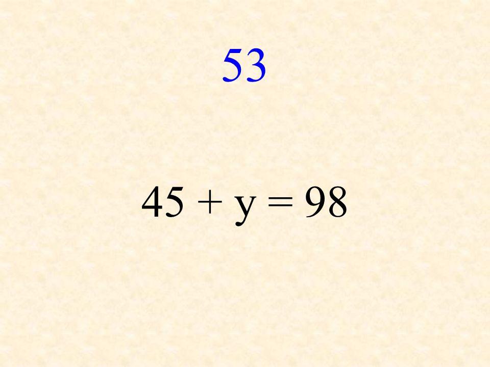53 45 + y = 98