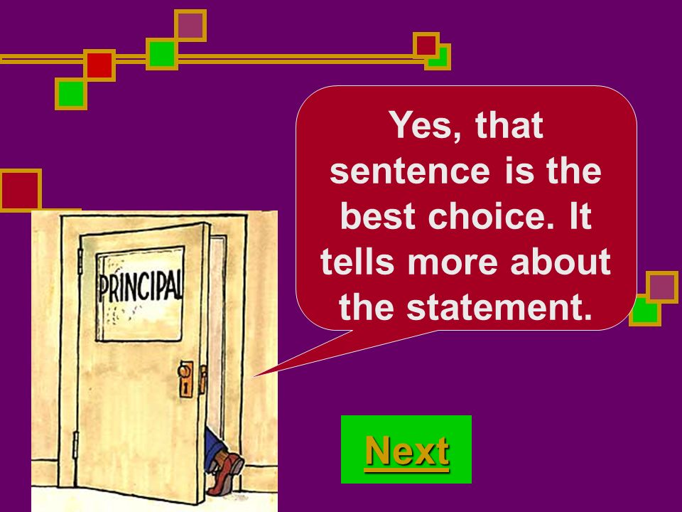 No, that sentence is not the best choice. Are you thinking carefully? Try Again!