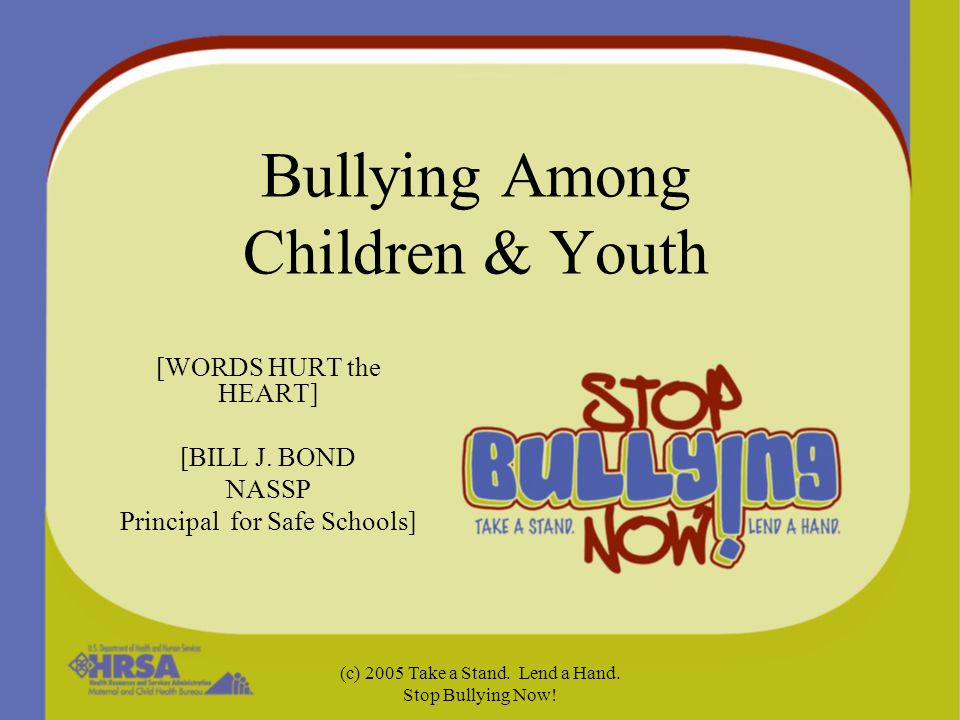 Resource Kit More than 20 tip sheets/fact sheets Database of existing bullying prevention resources –Bullying prevention programs –Books, videos, other resources Available on the web (stopbullyingnow.hrsa.gov) or in hard copy via HRSA Helpline (1-888-ASK-HRSA)