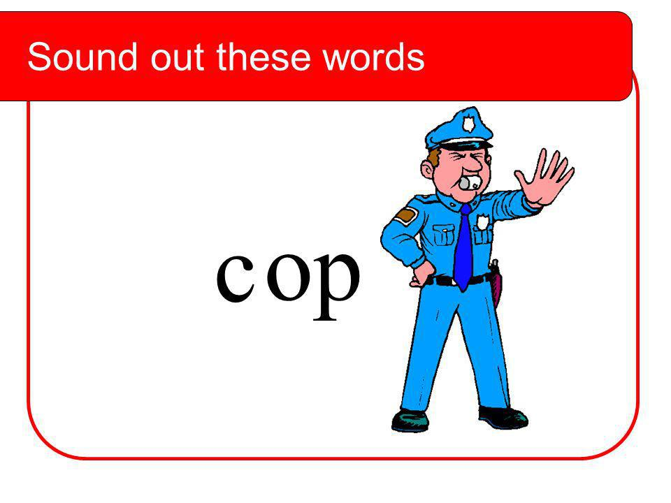 h op Sound out these words