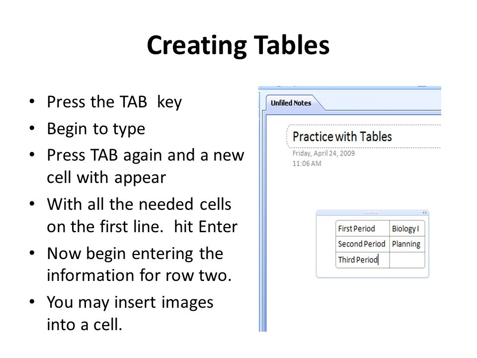 Creating Tables Press the TAB key Begin to type Press TAB again and a new cell with appear With all the needed cells on the first line.